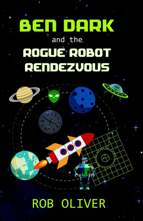 Cover of Ben Dark and the Rogue Robot Rendezvous by Rob Oliver for Green Olive Press